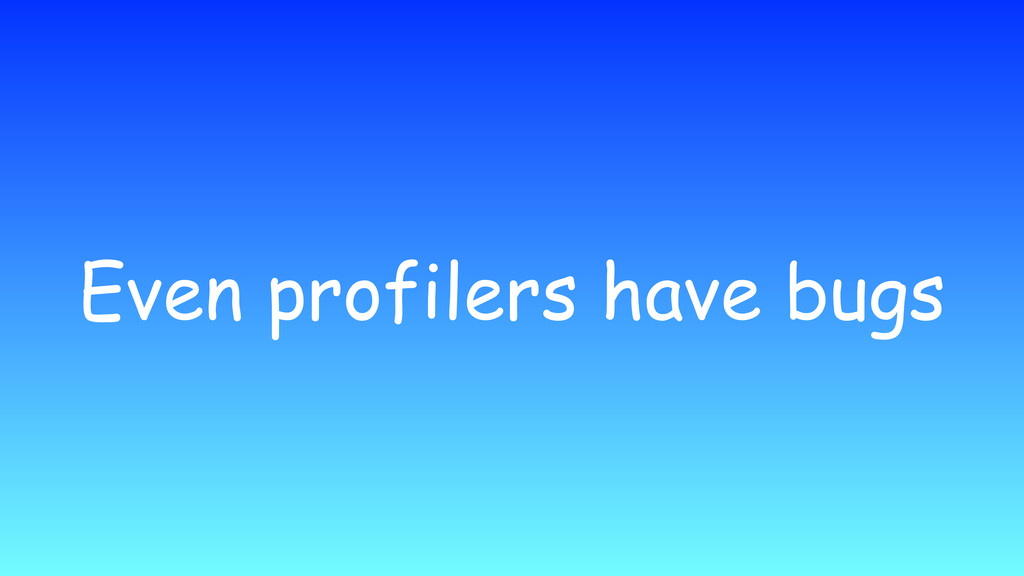 Even profilers have bugs