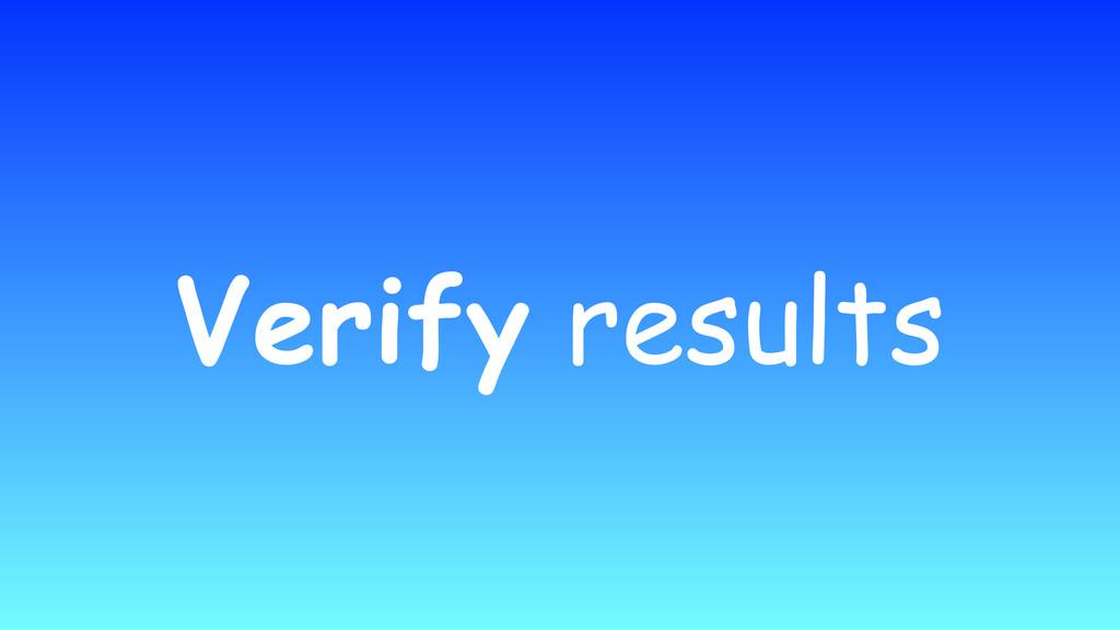 Verify results