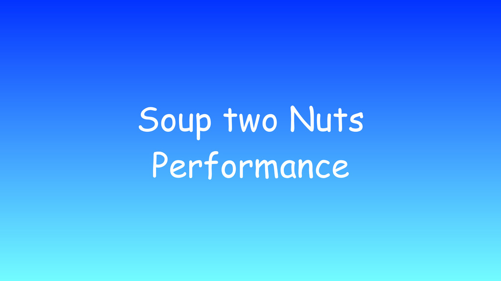 Soup two Nuts Performance