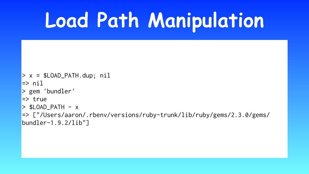 Load Path Manipulation > x = $LOAD_PATH.dup; ni...