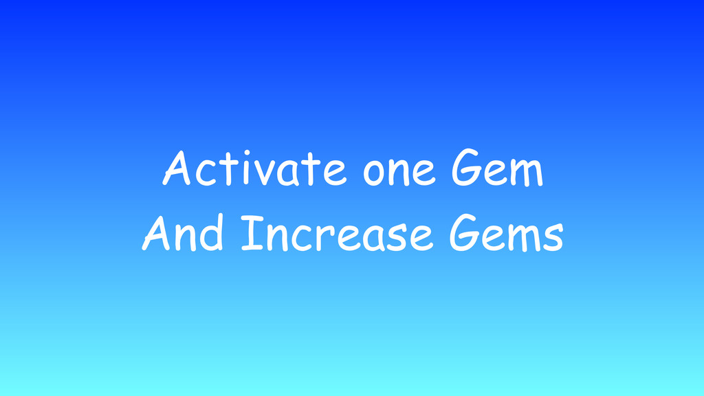 Activate one Gem And Increase Gems