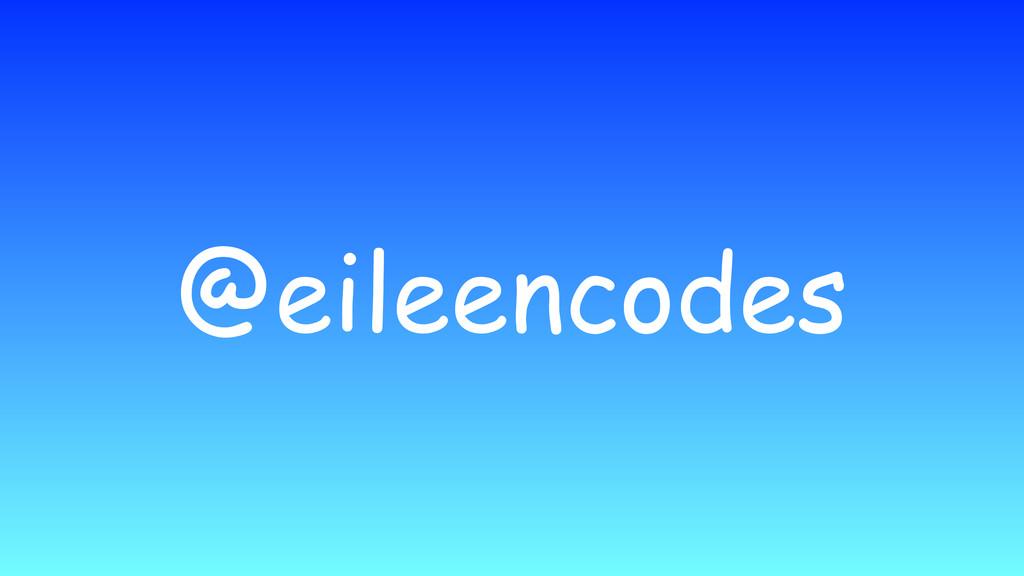 @eileencodes
