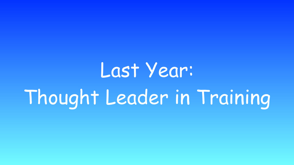 Last Year: Thought Leader in Training
