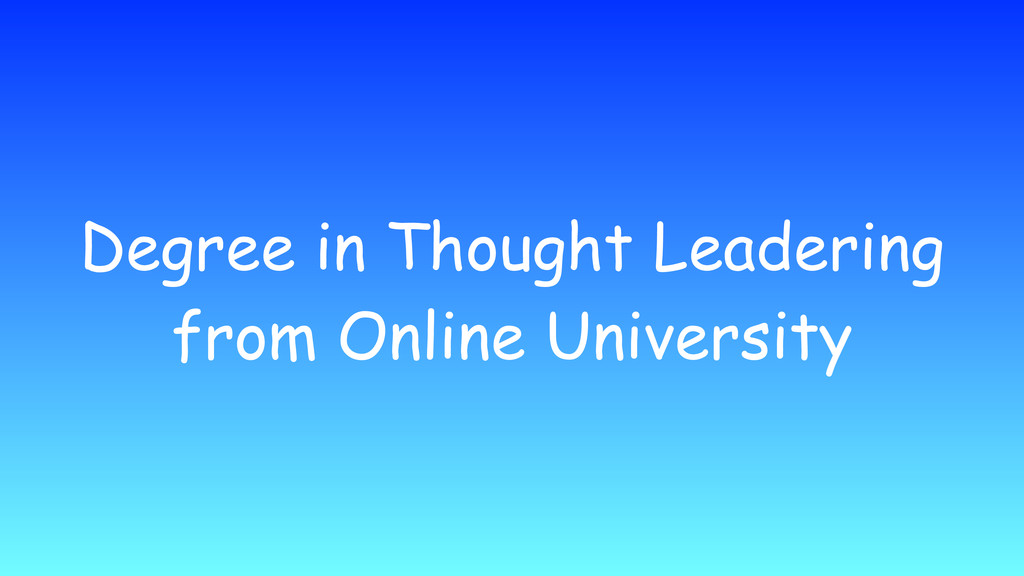 Degree in Thought Leadering from Online Univers...