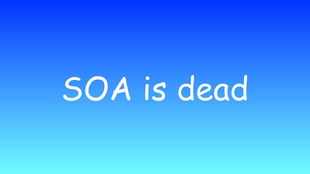 SOA is dead