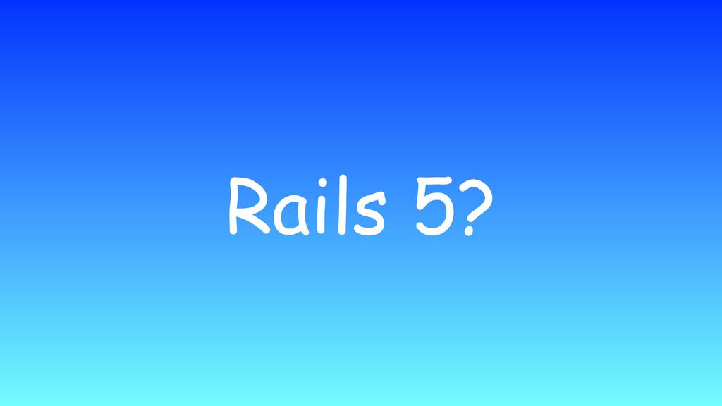 Rails 5?