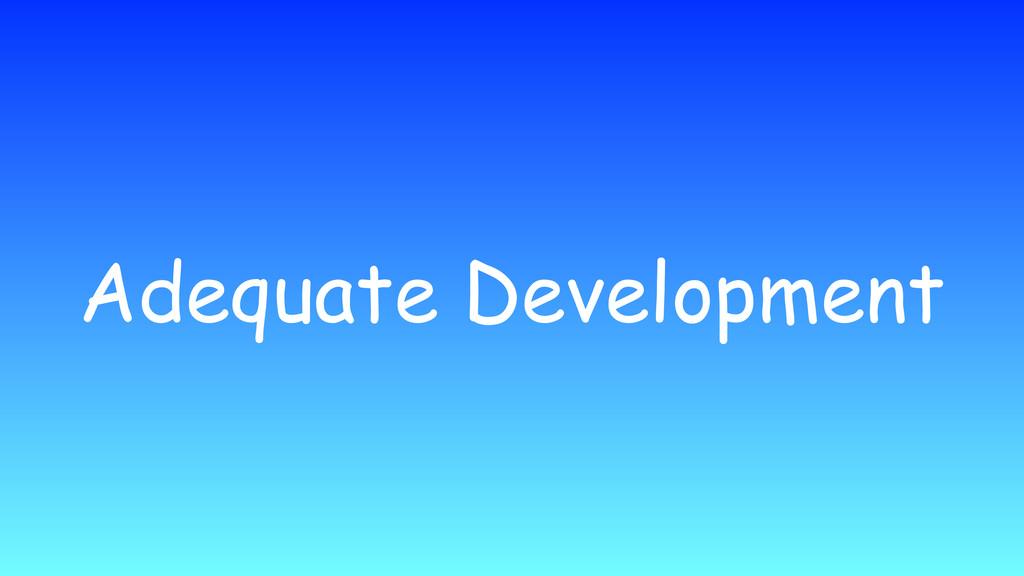 Adequate Development