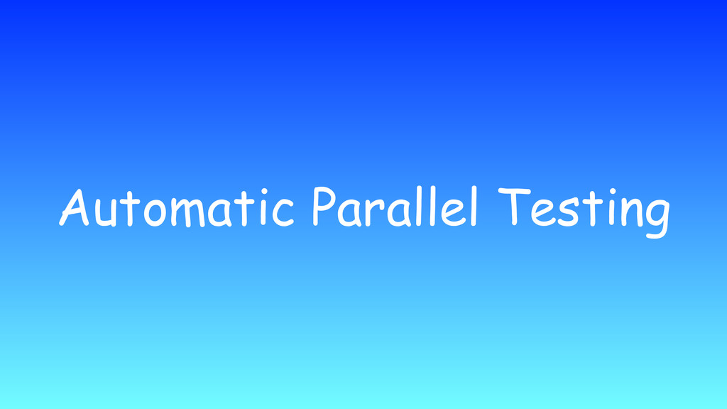 Automatic Parallel Testing