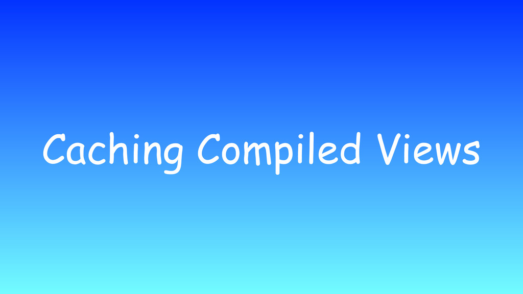 Caching Compiled Views