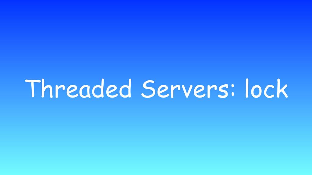 Threaded Servers: lock