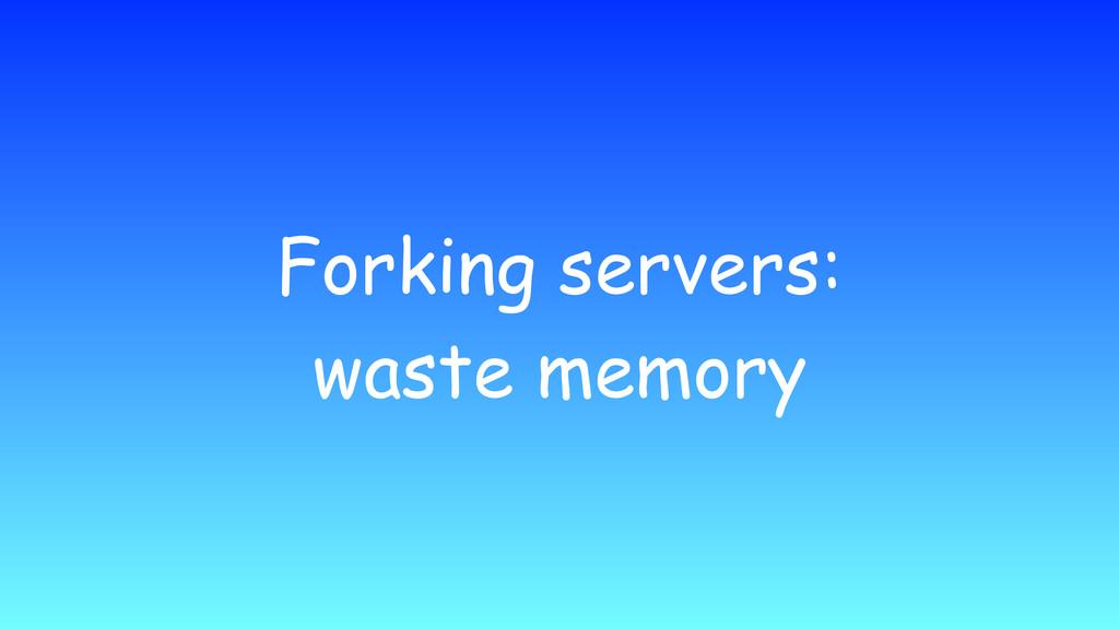 Forking servers: waste memory