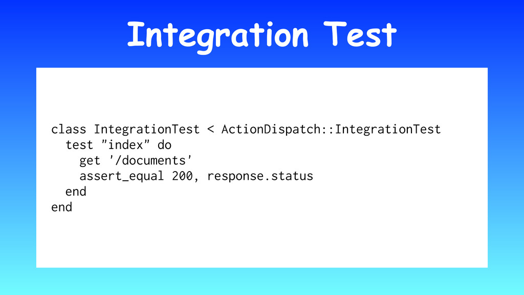 Integration Test class IntegrationTest < Action...