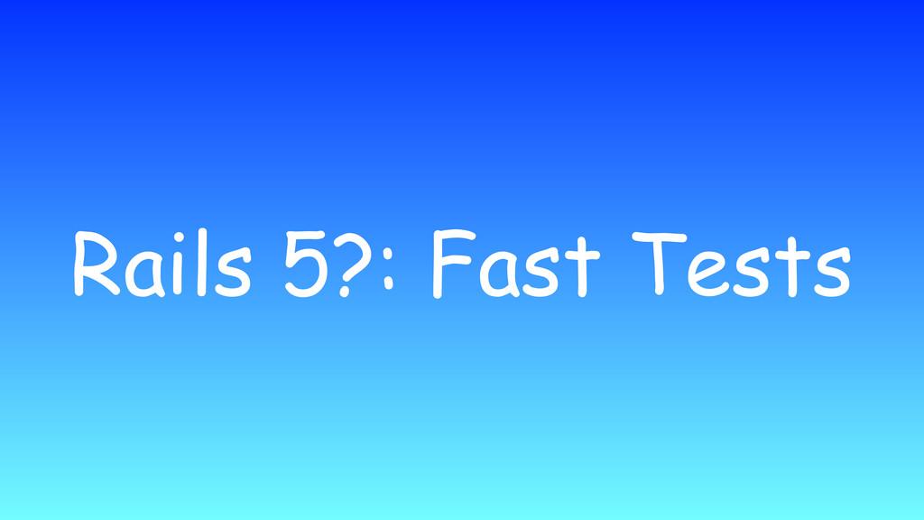 Rails 5?: Fast Tests