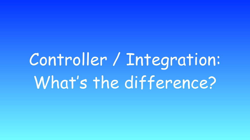 Controller / Integration: What's the difference?