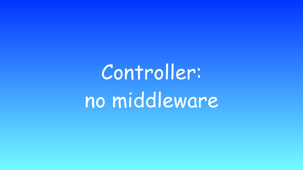 Controller: no middleware