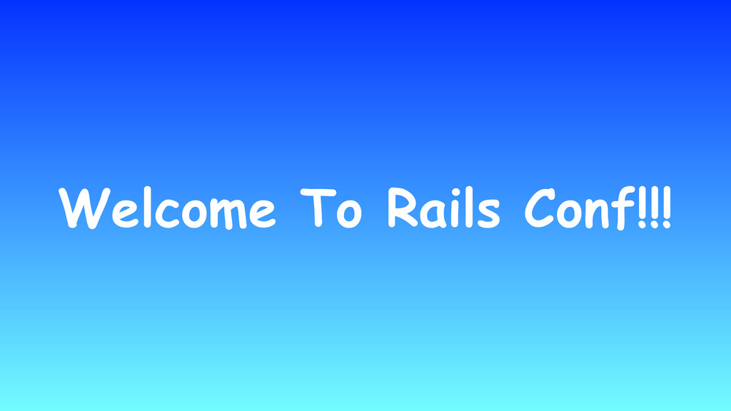 Welcome To Rails Conf!!!