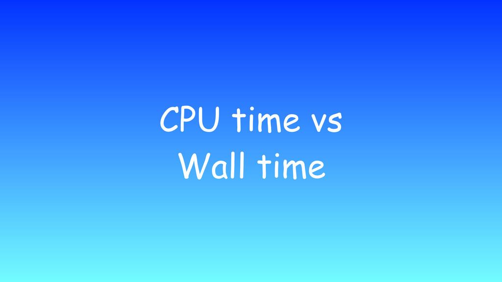 CPU time vs Wall time