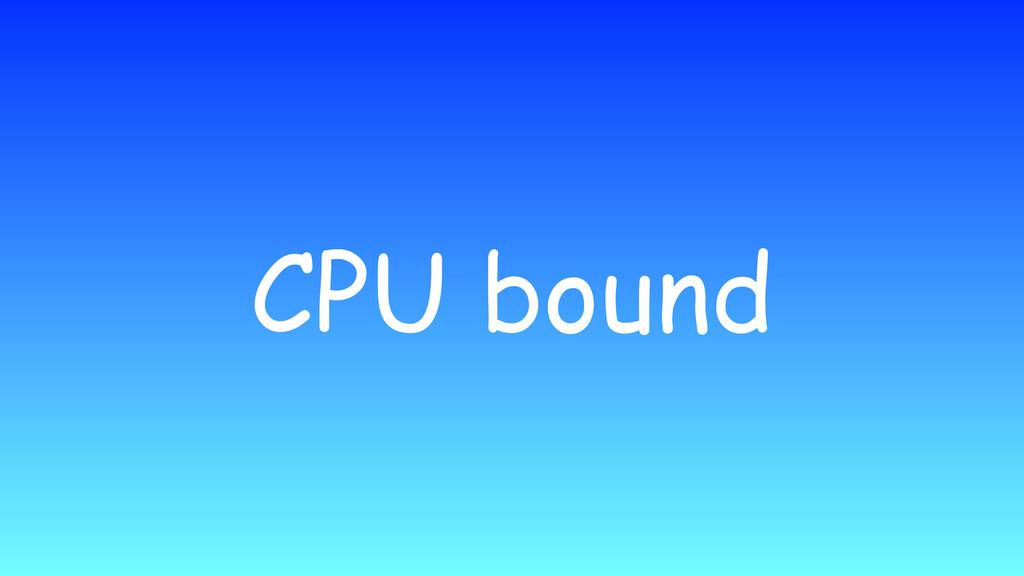 CPU bound