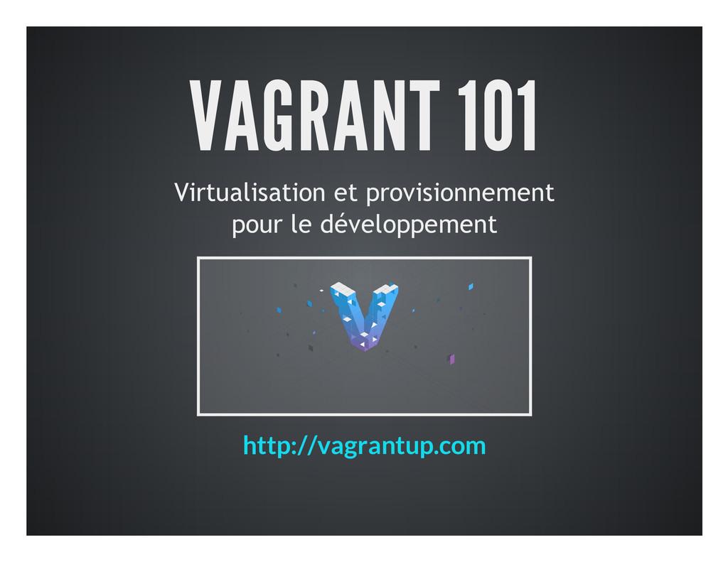 VAGRANT 101 Virtualisation et provisionnement p...