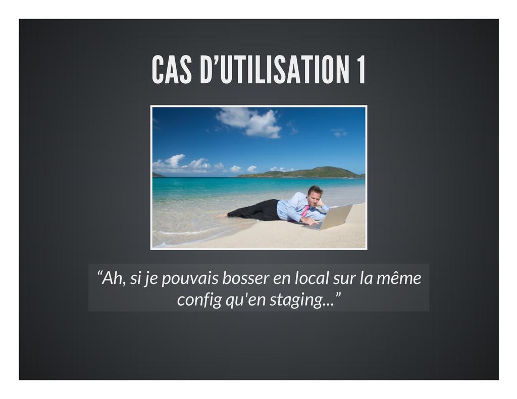 """CAS D'UTILISATION 1 """"Ah, si je pouvais bosser e..."""