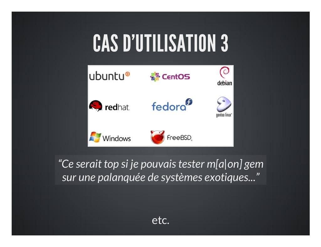 """CAS D'UTILISATION 3 etc. """"Ce serait top si je p..."""