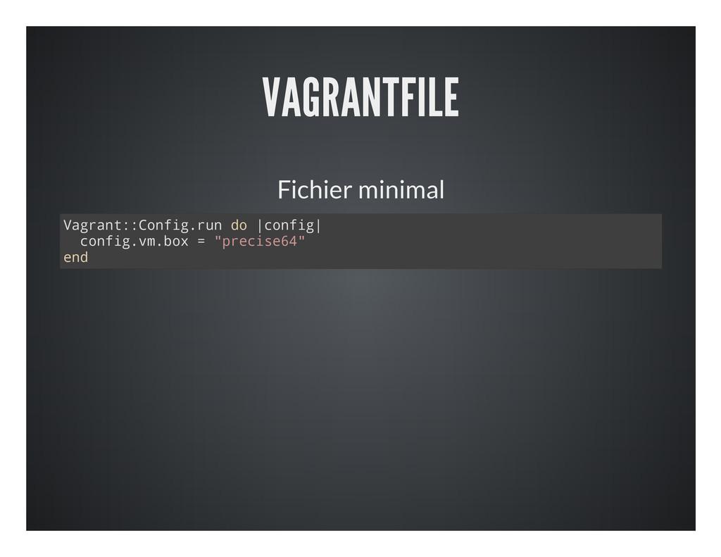 VAGRANTFILE Fichier minimal V a g r a n t : : C...