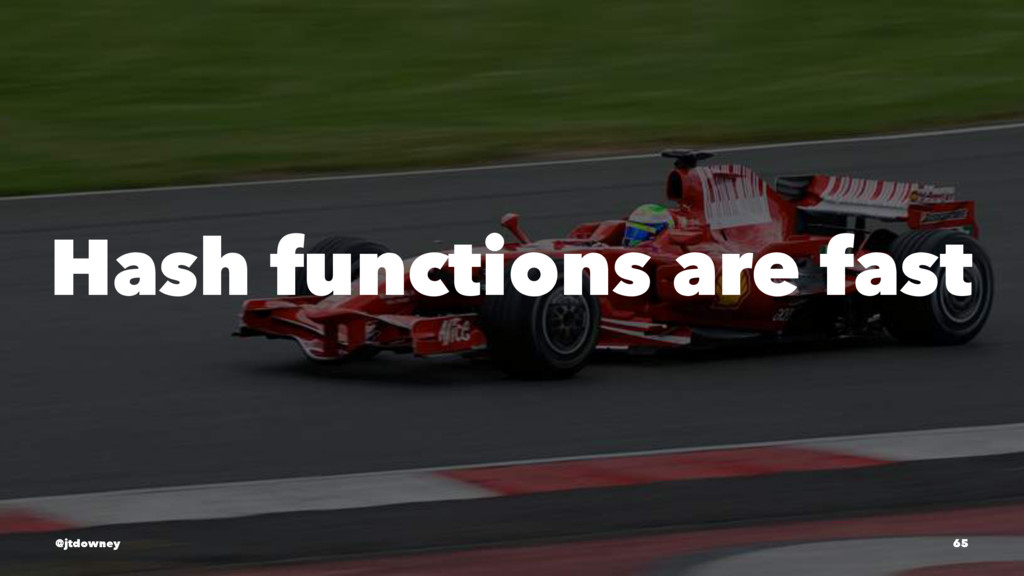 Hash functions are fast @jtdowney 65