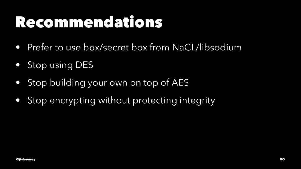 Recommendations • Prefer to use box/secret box ...