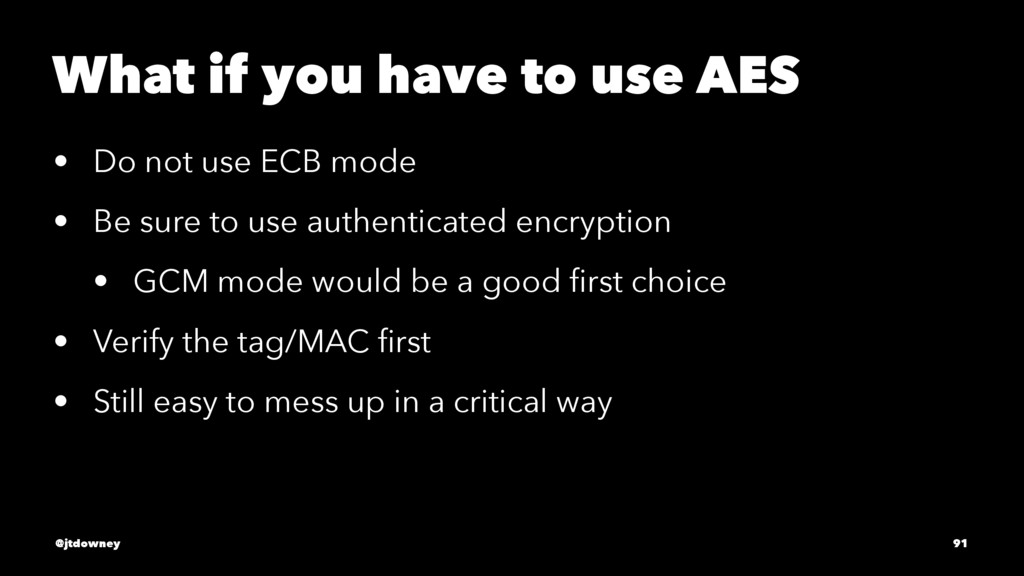 What if you have to use AES • Do not use ECB mo...