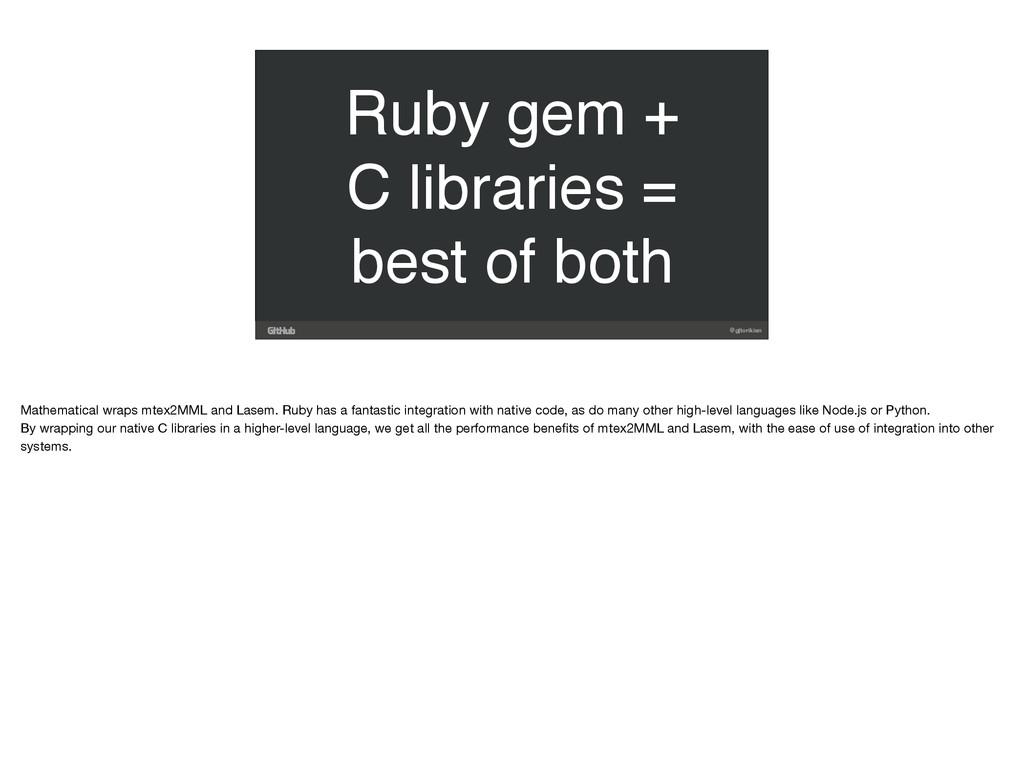 @gjtorikian Ruby gem + C libraries = best of bo...