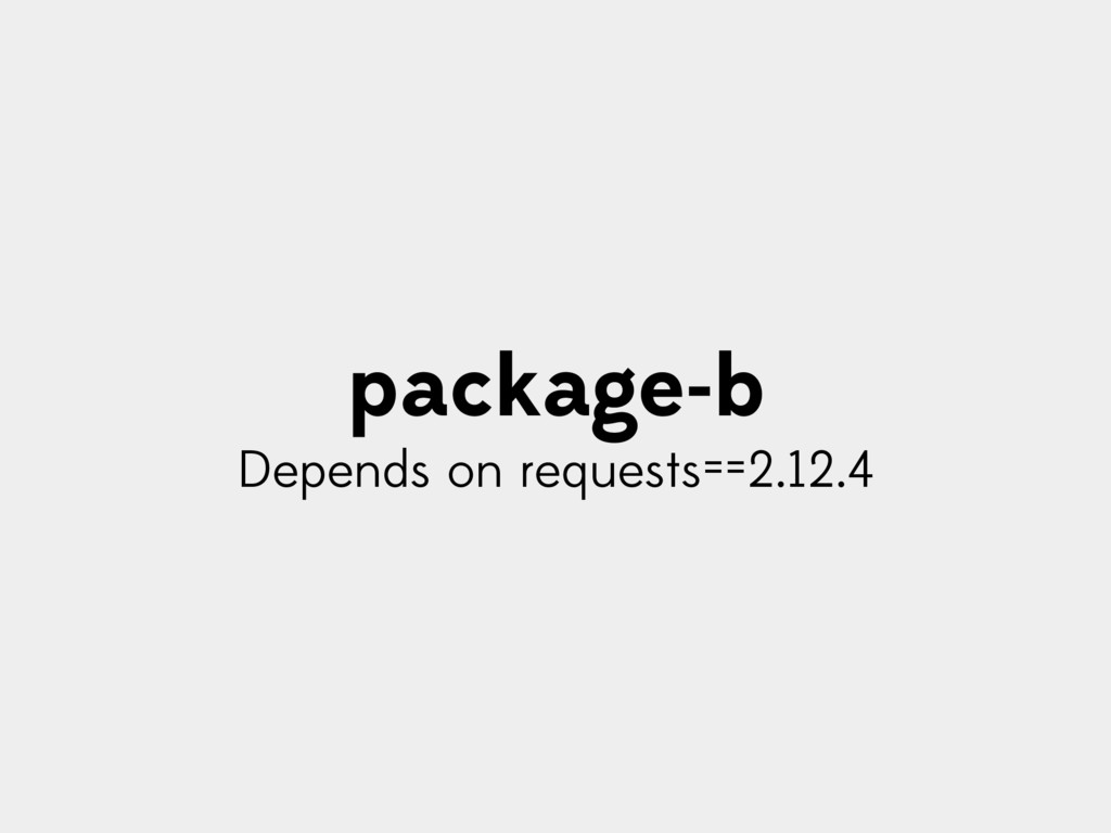 package-b Depends on requests==2.12.4
