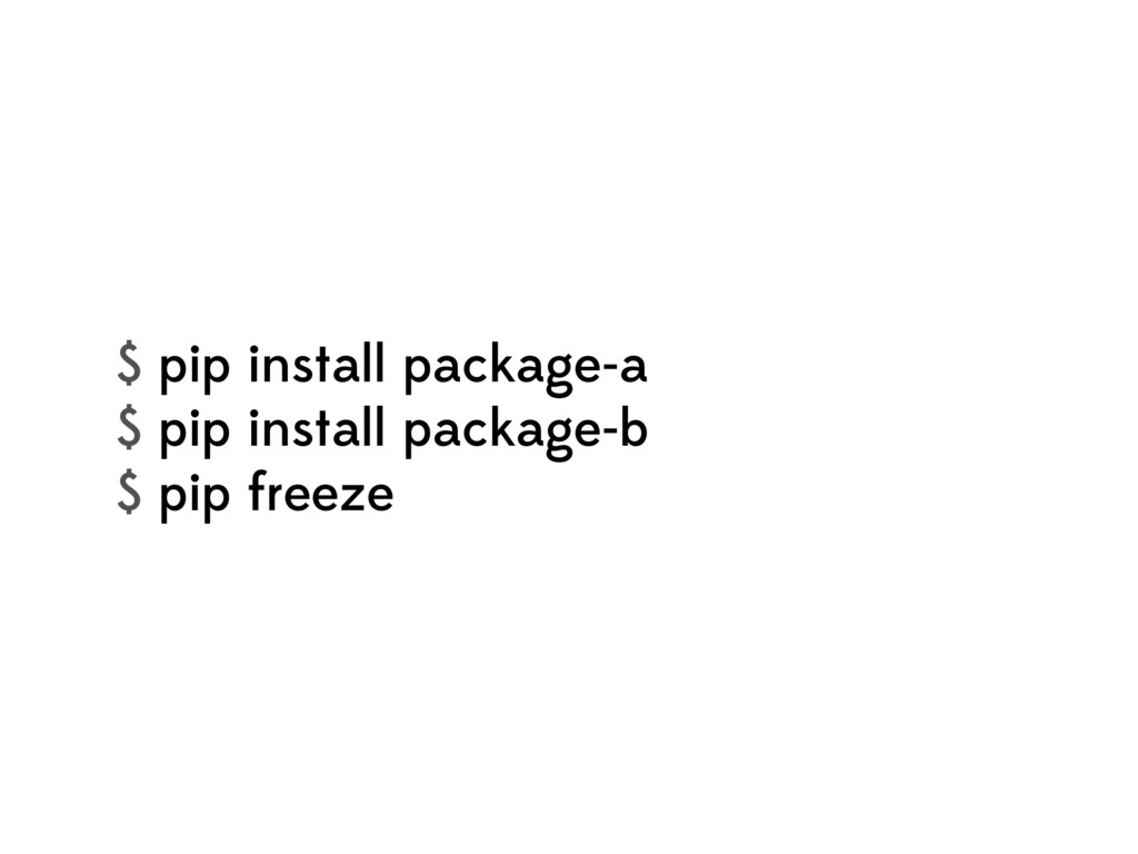 $ pip install package-a $ pip install package-b...