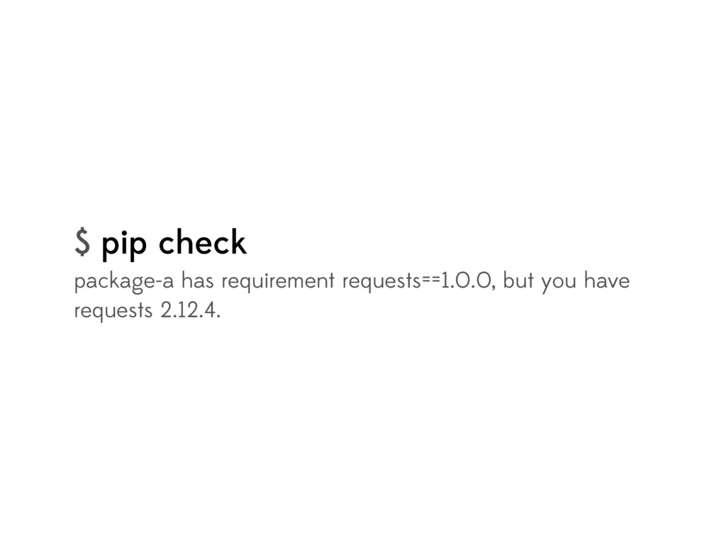 $ pip check package-a has requirement requests=...