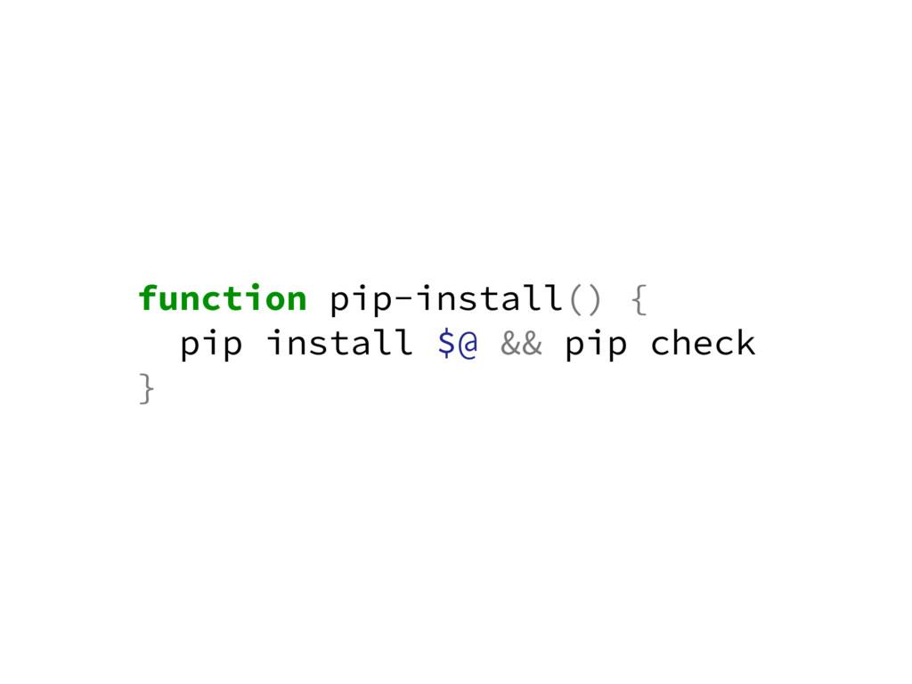 function pip-install() { pip install $@ && pip ...