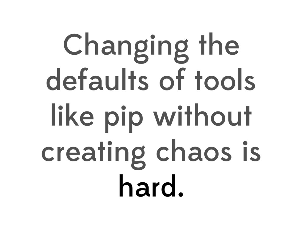 Changing the defaults of tools like pip without...