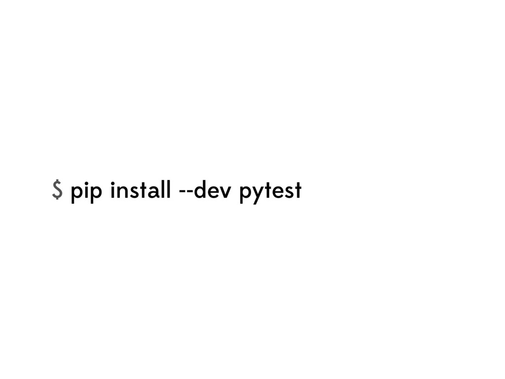 $ pip install --dev pytest