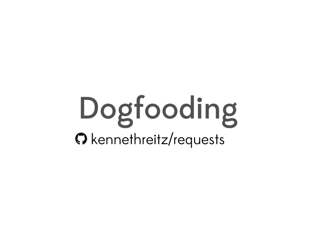 Dogfooding kennethreitz/requests