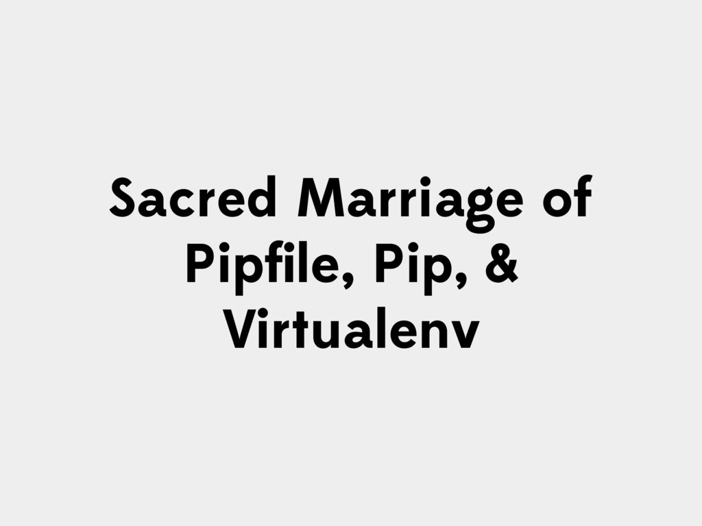 Sacred Marriage of Pipfile, Pip, & Virtualenv