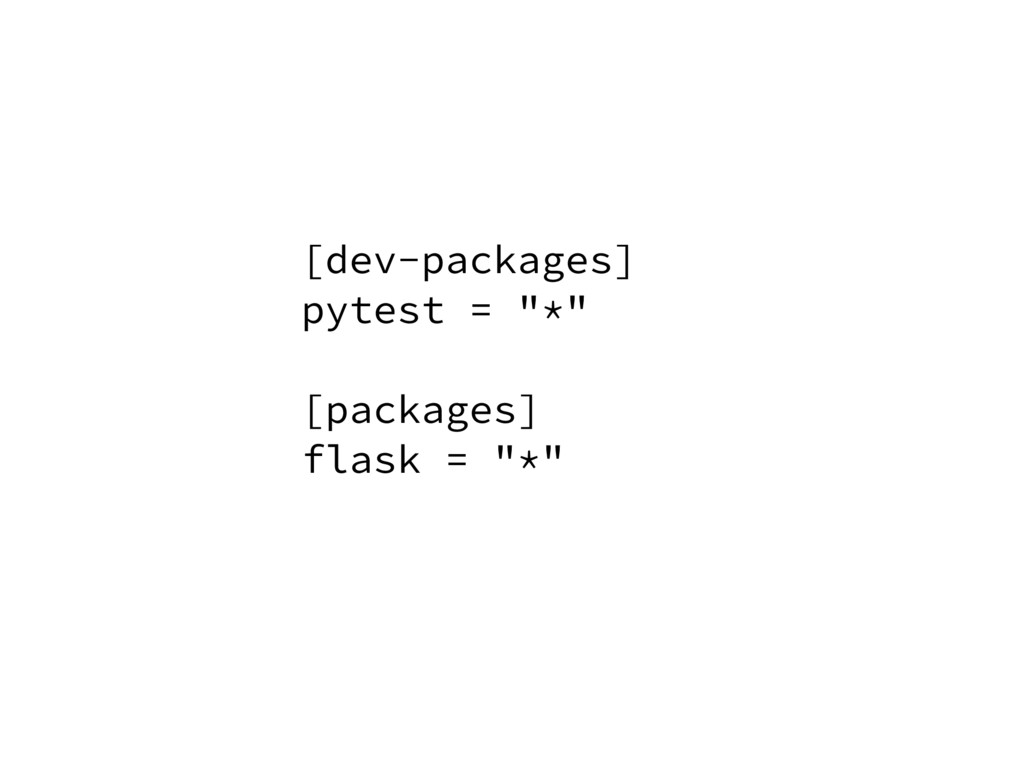 """[dev-packages] pytest = """"*"""" [packages] flask = ..."""