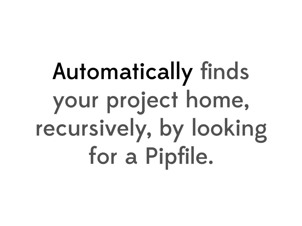 Automatically finds your project home, recursive...
