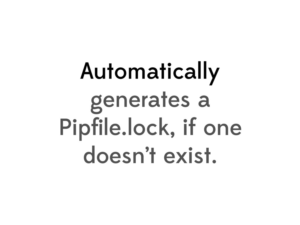 Automatically generates a Pipfile.lock, if one d...