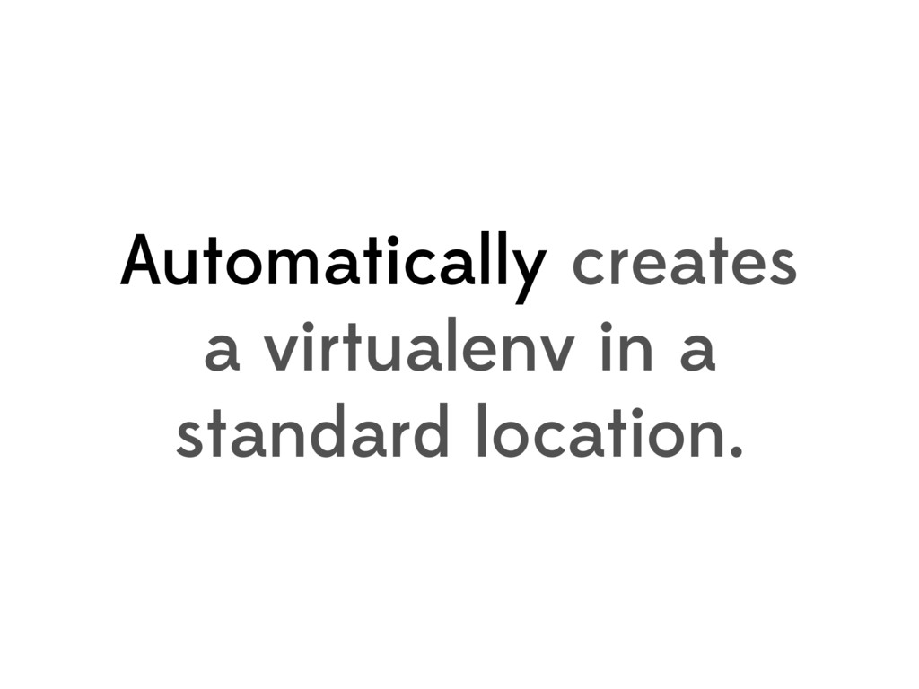 Automatically creates a virtualenv in a standar...