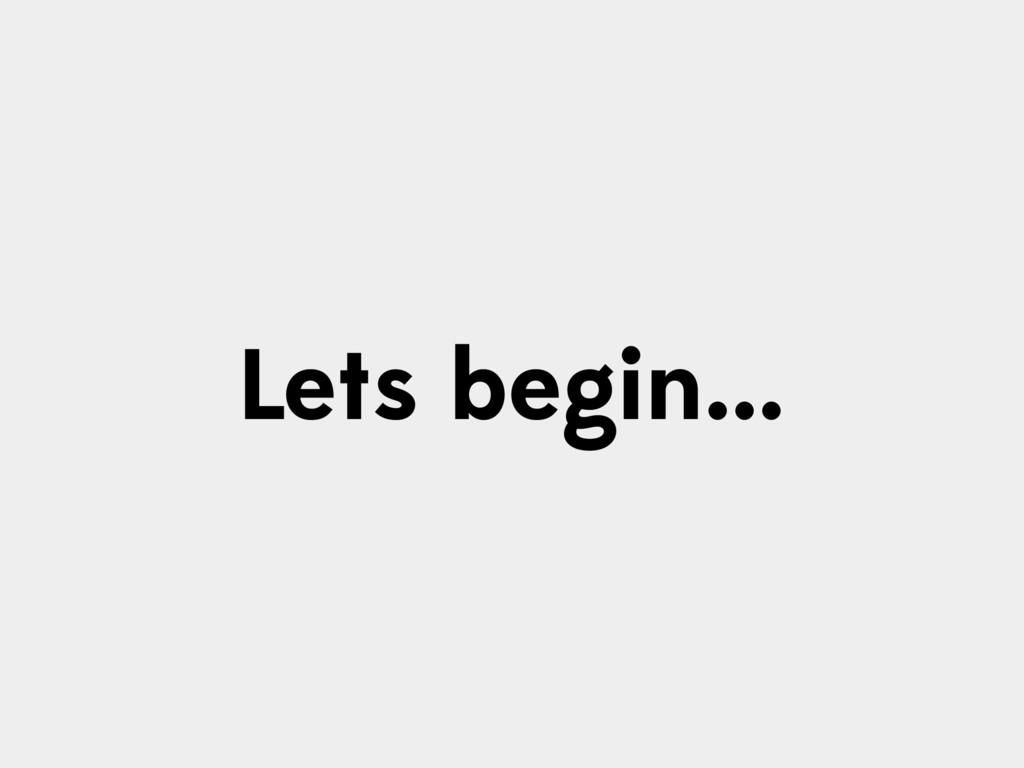 Lets begin...