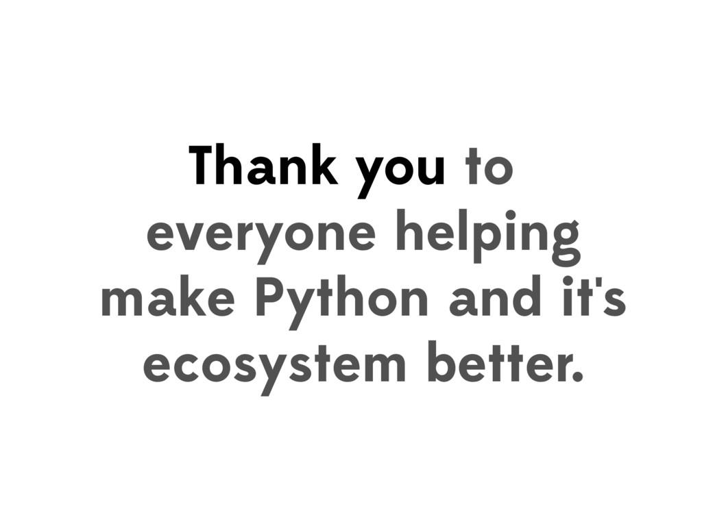 Thank you to everyone helping make Python and i...