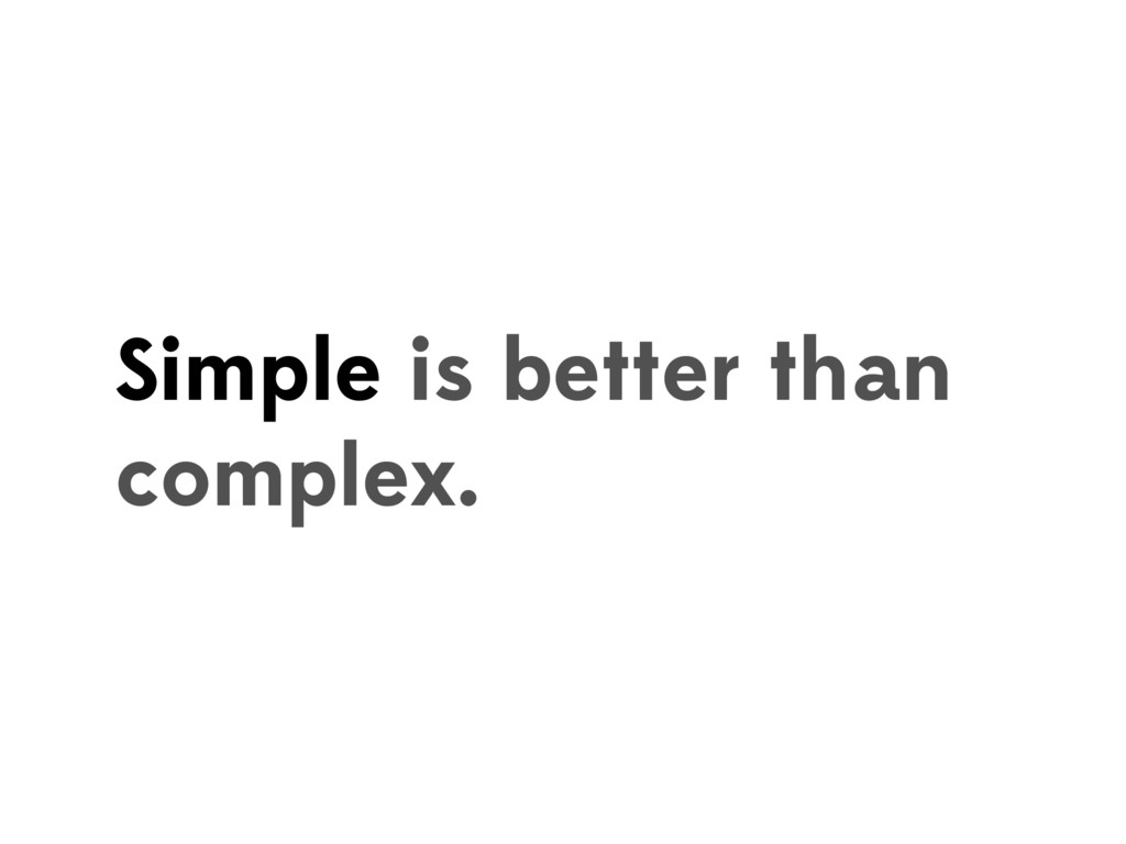 Simple is better than complex.