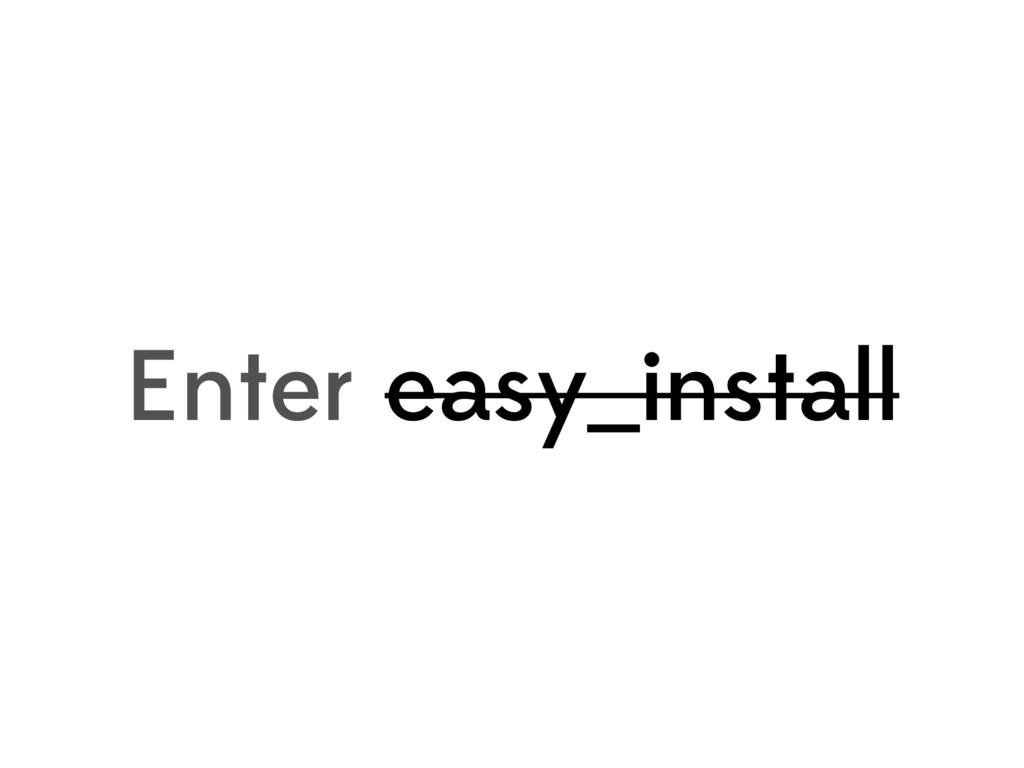 Enter easy_install