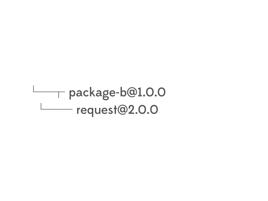 └─┬ package-b@1.0.0 └── request@2.0.0