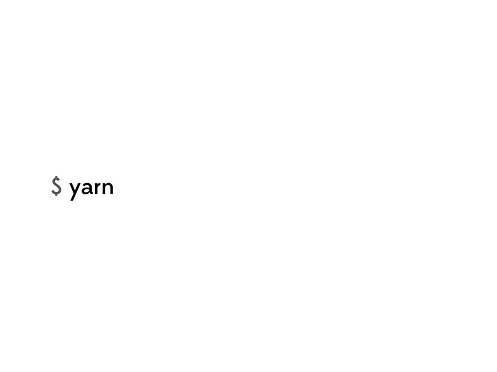 $ yarn