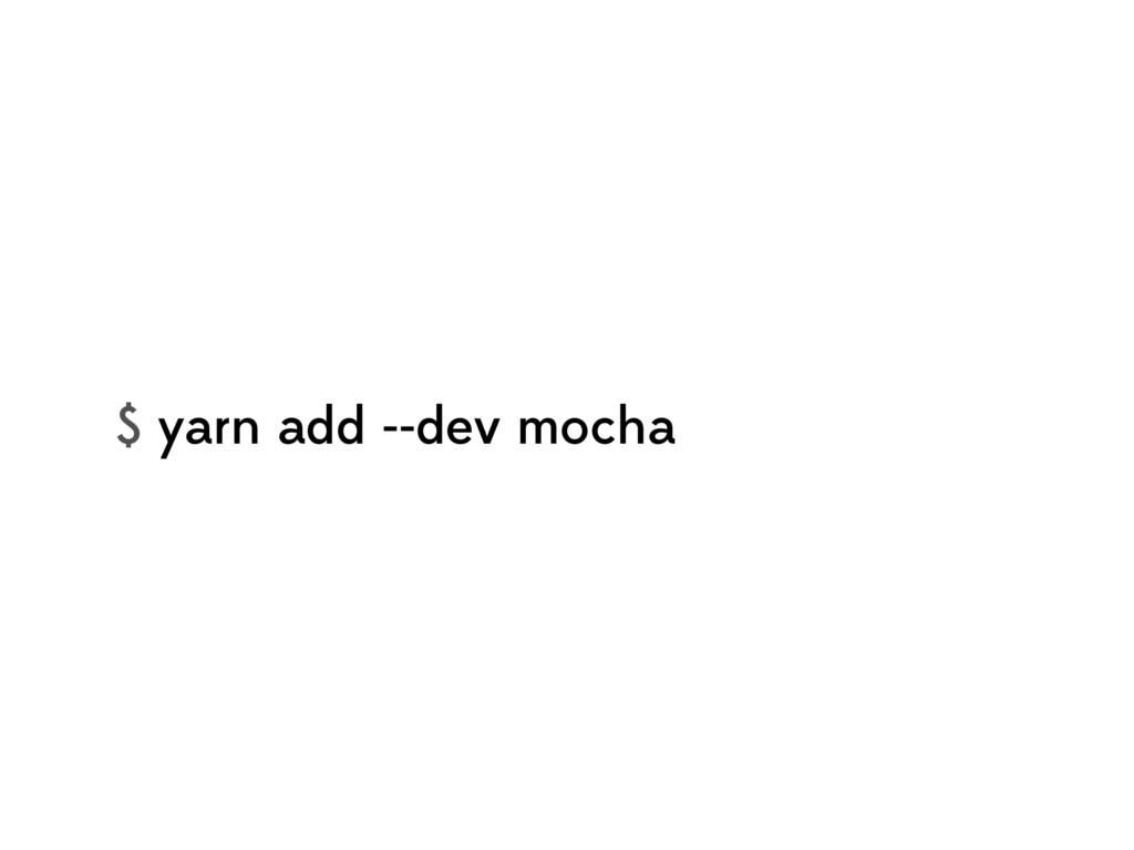 $ yarn add --dev mocha