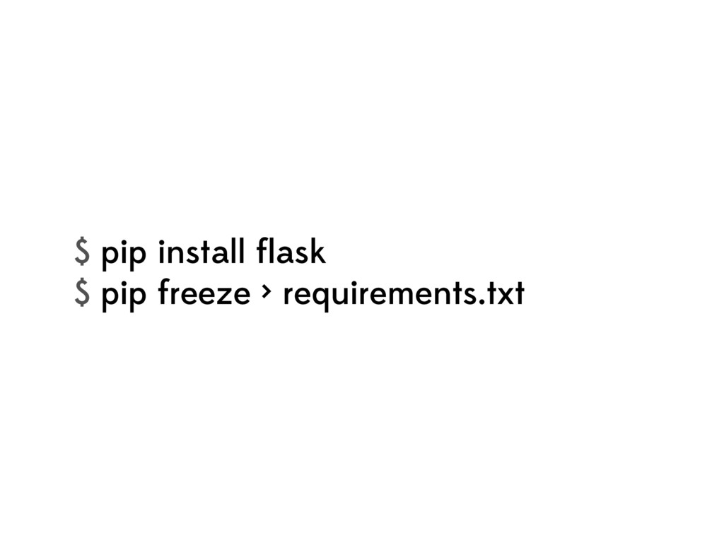 $ pip install flask $ pip freeze > requirements....